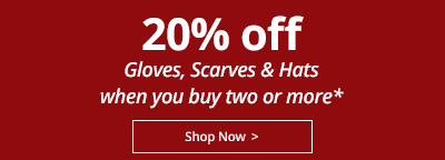 20% off Hat's, Gloves & Scarves when you buy two or more*